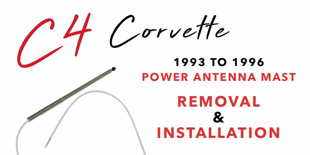 C4 Corvette 1993 to 1996 Power Antenna Mast Removal & Installation